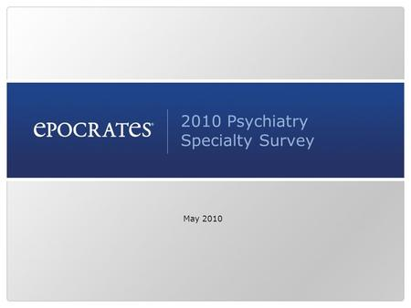 2010 Psychiatry Specialty Survey May 2010. Slide 2 Survey background Survey includes 795 psychiatrists who use Epocrates software Survey competed in May.