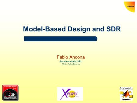 Model-Based Design and SDR Fabio Ancona Sundance Italia SRL CEO – Sales Director.
