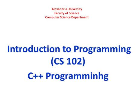 Alexandria University Faculty of Science Computer Science Department Introduction to Programming (CS 102) C++ Programminhg.
