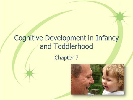 Cognitive Development in Infancy and Toddlerhood Chapter 7.