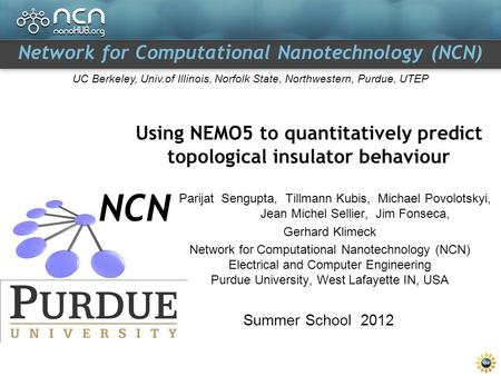 Network for Computational Nanotechnology (NCN) UC Berkeley, Univ.of Illinois, Norfolk State, Northwestern, Purdue, UTEP Using NEMO5 to quantitatively predict.