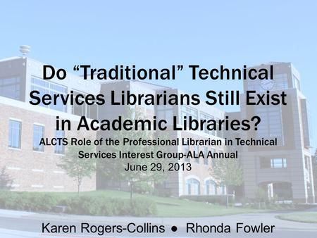 "Do ""Traditional"" Technical Services Librarians Still Exist in Academic Libraries? ALCTS Role of the Professional Librarian in Technical Services Interest."