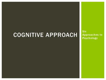 evaluate the cognitive approach Cognitive psychology looks at the ways in which we can explain disorders and behavior through cognitive processes learn about the cognitive approach and the studies, experiments and treatments relating to it overview to rational emotive therapy as a treatment in psychology includes explanations.