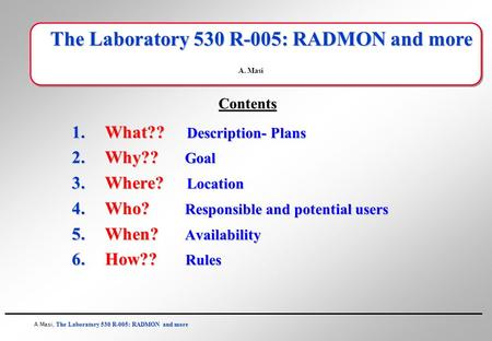 The Laboratory 530 R-005: RADMON and more A Masi, The Laboratory 530 R-005: RADMON and more The Laboratory 530 R-005: RADMON and more A. Masi 1.What??