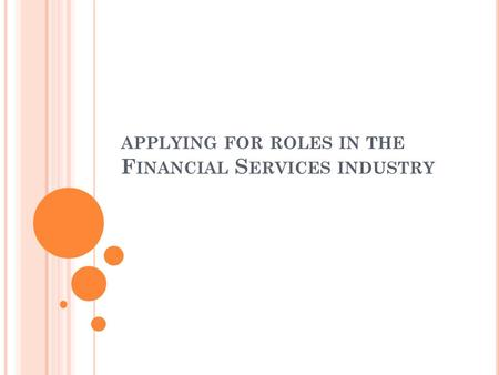 APPLYING FOR ROLES IN THE F INANCIAL S ERVICES INDUSTRY.