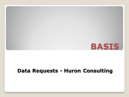 BASIS Data Requests - Huron Consulting. BASIS Overview BASIS, short for Business and Administrative Strategic Information Systems, is an integrated suite.