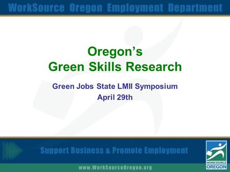 Oregon's Green Skills Research Green Jobs State LMII Symposium April 29th.