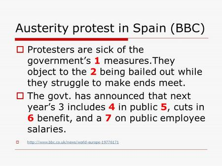 Austerity protest in Spain (BBC)  Protesters are sick of the government's 1 measures.They object to the 2 being bailed out while they struggle to make.