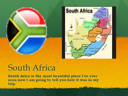 South Africa South Arica is the most beautiful place I've ever seen now I am going to tell you how it was in my trip.