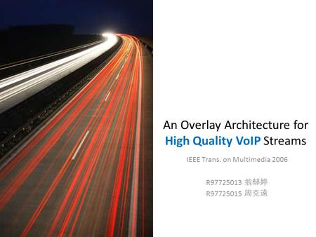 An Overlay Architecture for High Quality VoIP Streams IEEE Trans. on Multimedia 2006 R97725013 翁郁婷 R97725015 周克遠.