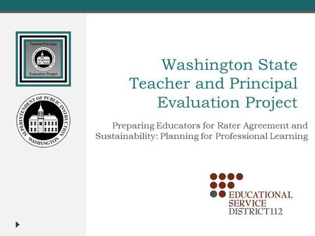 Washington State Teacher and Principal Evaluation Project Preparing Educators for Rater Agreement and Sustainability: Planning for Professional Learning.