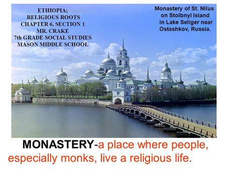MONASTERY-a place where people, especially monks, live a religious life. ETHIOPIA; RELIGIOUS ROOTS CHAPTER 6, SECTION 1 MR. CRAKE 7th GRADE SOCIAL STUDIES.