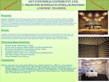 DNV INDUSTRIAL SYSTEMS PVT. LTD. C-286,SECTOR-10,NOIDA(UP),INDIA,(M) 9811235614 ANECHOIC CHAMBER Purpose: Anechoic Chambers are commonly used to perform.