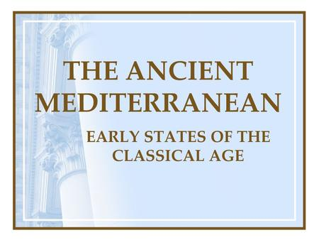 THE ANCIENT MEDITERRANEAN EARLY STATES OF THE CLASSICAL AGE.