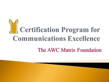 The AWC Matrix Foundation. AWC MATRIX FOUNDATION THE   The mission of the AWC Matrix Foundation is to promote the advancement of women in the communications.