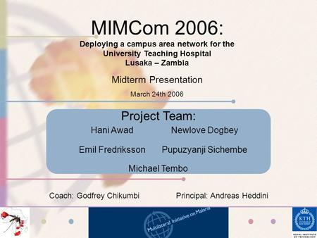 MIMCom 2006: Deploying a campus area network for the University Teaching Hospital Lusaka – Zambia Midterm Presentation March 24th 2006 Project Team: Michael.