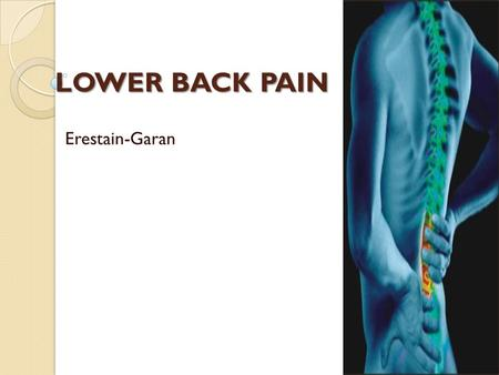 LOWER BACK PAIN Erestain-Garan. CASE Age: 45 years old CC: Lower back pain Occupation: office secretary.