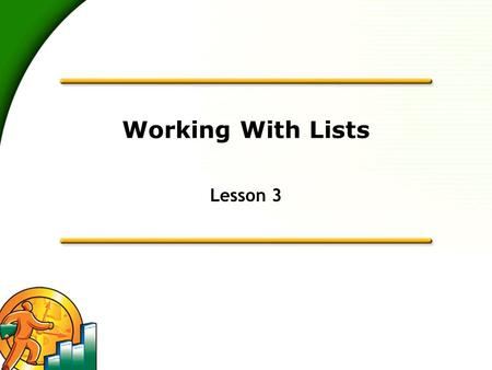 Working With Lists Lesson 3. 2 Learning Objectives  To edit the company chart of accounts  To add a new customer to the Customers & Jobs list  To add.