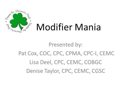 Modifier Mania Presented by: Pat Cox, COC, CPC, CPMA, CPC-I, CEMC