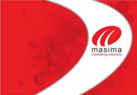 Masima solutions, 2012. masima marketing solutions, 2012 Started as the 1 st Radio Buying House in Indonesia Established in the early 1990s. Started as.