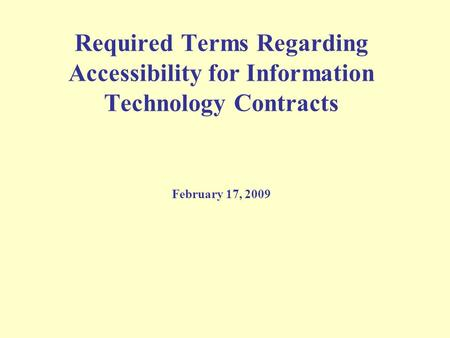 Required Terms Regarding Accessibility for Information Technology Contracts February 17, 2009.
