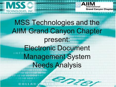 MSS Technologies and the AIIM Grand Canyon Chapter present: Electronic Document Management System Needs Analysis.
