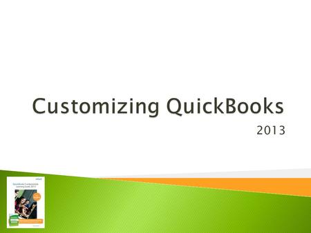 2013.  Modify QuickBooks Preferences  Customize QuickBooks Menus and Windows  Customize the Icon Bar and Display Settings  Use the Item List and Other.