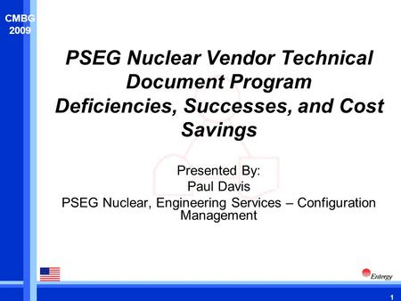 1 CMBG 2009 PSEG Nuclear Vendor Technical Document Program Deficiencies, Successes, and Cost Savings Presented By: Paul Davis PSEG Nuclear, Engineering.