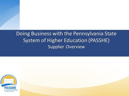 Doing Business with the Pennsylvania State System of Higher Education (PASSHE) Supplier Overview.