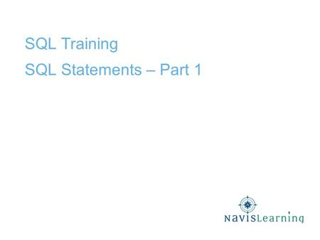 SQL Training SQL Statements – Part 1. Confidential & Proprietary Copyright © 2009 Cardinal Directions, Inc. Lesson Objectives Explain the role of SQL.