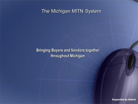 The Michigan MITN System Bringing Buyers and Vendors together throughout Michigan Bringing Buyers and Vendors together throughout Michigan Supported by.