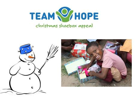 Team Hope is…… an Irish Christian, international development aid charity Christmas Shoebox Appeal All year round Community Development Projects International.