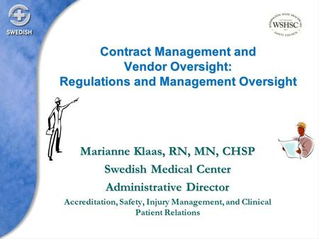 Marianne Klaas, RN, MN, CHSP Swedish Medical Center Administrative Director Accreditation, Safety, Injury Management, and Clinical Patient Relations Contract.