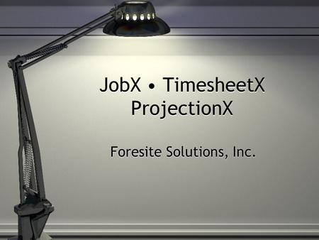 JobX TimesheetX ProjectionX Foresite Solutions, Inc.