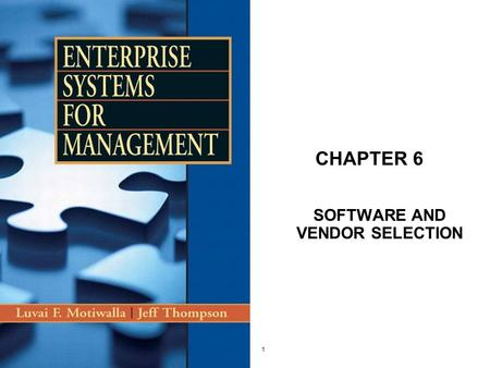 1 CHAPTER 6 SOFTWARE AND VENDOR SELECTION. 2 Learning Objectives Understand the initial steps in the process for the successful purchase and implementation.