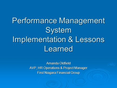Performance Management System Implementation & Lessons Learned Amanda Oldfield AVP, HR Operations & Project Manager First Niagara Financial Group.