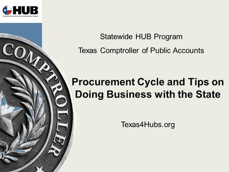 Procurement Cycle and Tips on Doing Business with the State Statewide HUB Program Texas Comptroller of Public Accounts Texas4Hubs.org.