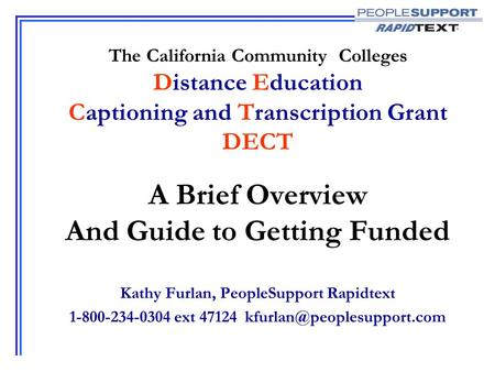 The California Community Colleges Distance Education Captioning and Transcription Grant DECT A Brief Overview And Guide to Getting Funded Kathy Furlan,