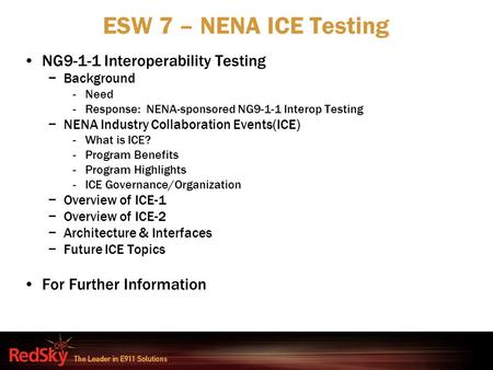 ESW 7 – NENA ICE Testing NG9-1-1 Interoperability Testing −Background -Need -Response: NENA-sponsored NG9-1-1 Interop Testing −NENA Industry Collaboration.