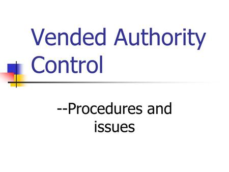 Vended Authority Control --Procedures and issues.