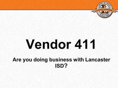 Vendor 411 Are you doing business with Lancaster ISD ?