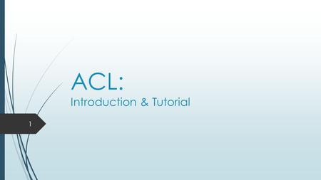 ACL: Introduction & Tutorial