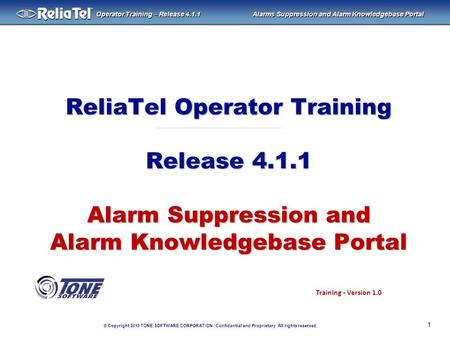 © Copyright 2013 TONE SOFTWARE CORPORATION. Confidential and Proprietary. All rights reserved. ® Operator Training – Release 4.1.1 Alarms Suppression and.
