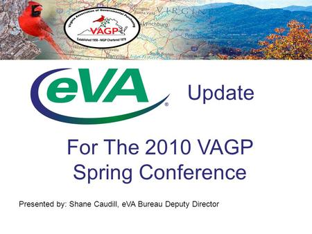 Update Presented by: Shane Caudill, eVA Bureau Deputy Director For The 2010 VAGP Spring Conference.