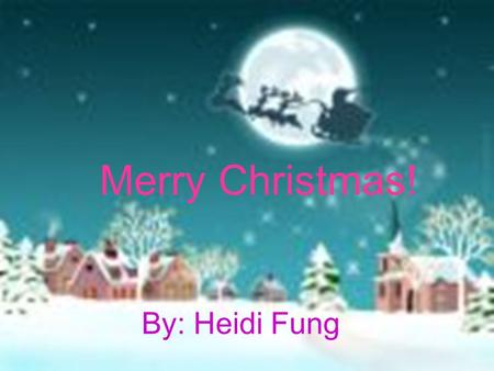 Merry Christmas! By: Heidi Fung. Christmas is coming.Santa Claus is very busy in preparing gifts to children. P 1.