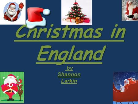 Christmas in England by Shannon Larkin. Things We Do At Christmas In England we like to celebrate Christmas by putting up Christmas trees and we love.