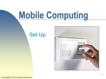 1 Mobile Computing Set Up Copyright 2015 by Janson Industries.