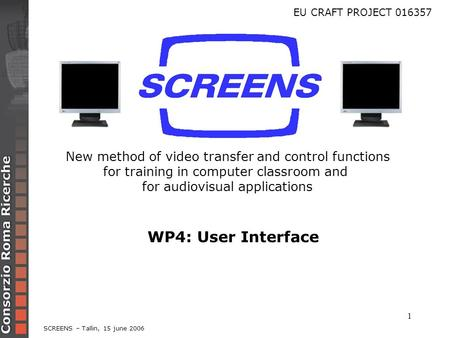 1 New method of video transfer and control functions for training in computer classroom and for audiovisual applications WP4: User Interface SCREENS –