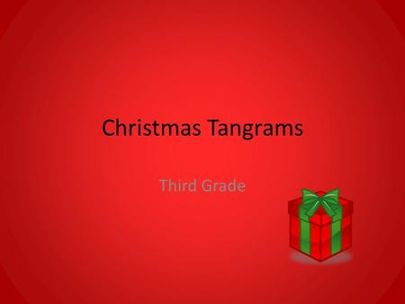 Christmas Tangrams Third Grade. Tangrams Ancient Chinese puzzle Always seven pieces: 2 large triangles I medium triangle 2 small triangles 1 square 1.