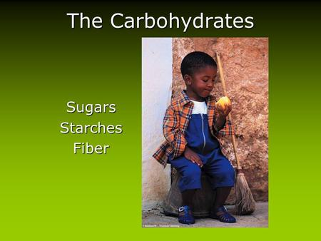 The Carbohydrates SugarsStarchesFiber. Carbohydrates (CH 2 O) n Simple carbohydratesSimple carbohydrates –Monosaccharides –Disaccharides Complex carbohydratesComplex.